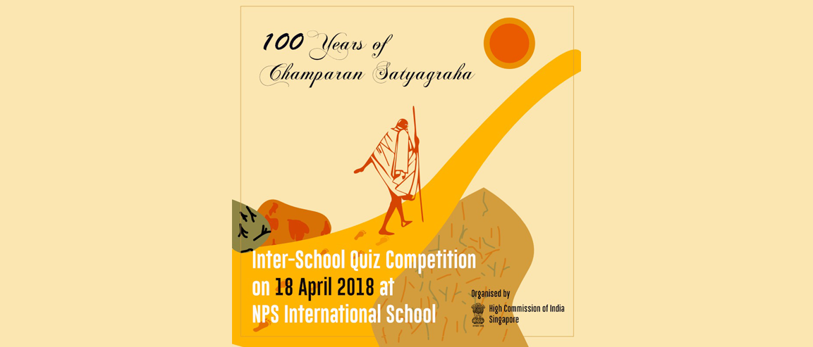 High Commission is organizing an Inter-School Quiz Competition on 100 years of Champaran Satyagraha at NPS International School Singapore on 18 April 2018
